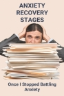 Anxiety Recovery Stages: Once I Stopped Battling Anxiety: How To Explain What Anxiety Is Cover Image