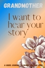 Grandmother, I want to hear your story Guide Journal to share life and love: 6x9 /61 page A diary guided journal for your Grandma, Grandmother or pare Cover Image