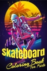 Skateboard Coloring Book For Kids: Ages 4-8/8-9/9-12 Girls And Boys, With Some Motivation Pages (Gift) Inside Book, Skateboarding Books For Kids Cover Image