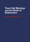 Town Hall Meetings and the Death of Deliberation (Forerunners: Ideas First) Cover Image