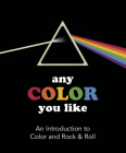 Any Color You Like: An Introduction to Colors and Rock & Roll Cover Image