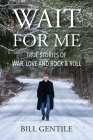 Wait for Me: True Stories of War, Love and Rock & Roll Cover Image