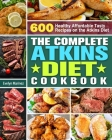 The Complete Atkins Diet Cookbook: 600 Healthy Affordable Tasty Recipes on the Atkins Diet Cover Image
