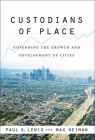 Custodians of Place: Governing the Growth and Development of Cities (American Governance and Public Policy) Cover Image