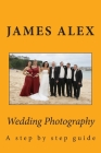 Wedding Photography: A step by step guide Cover Image
