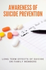 Awareness Of Suicide Prevention: Long Term Effects Of Suicide On Family Members: Side Effects Of Suicide Cover Image