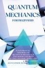 Quantum Mechanics for Beginners: Fundamental Theories of Quantum Mechanics and Hidden Secret of the Universe Made Easy Cover Image
