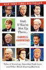God, If You're Not Up There...: Tales of Stand-up, Saturday Night Live, and Other Mind-Altering Mayhem Cover Image