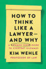 How to Think Like a Lawyer--and Why: A Common-Sense Guide to Everyday Dilemmas (Legal Expert Series) Cover Image