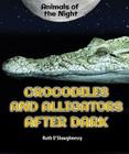 Crocodiles and Alligators After Dark (Animals of the Night) Cover Image