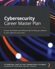 Cybersecurity Career Master Plan: Proven techniques and effective tips to help you advance in your cybersecurity career Cover Image