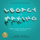 Legacy in the Making: Building a Long-Term Brand to Stand Out in a Short-Term World Cover Image