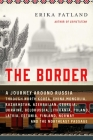 The Border: A Journey Around Russia Through North Korea, China, Mongolia, Kazakhstan, Azerbaijan, Georgia, Ukraine, Belarus, Lithuania, Poland, Latvia, Estonia, Finland, Norway, and the Northeast Passage Cover Image