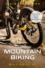 Training for Mountain Biking: A Practical Guide for the Busy Athlete Cover Image