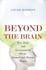 Beyond the Brain: How Body and Environment Shape Animal and Human Minds Cover Image
