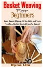 Basket Weaving for Beginners: Basic Basket Making: All the Skills and Tools You Need to Get Started (How To Basics) Cover Image