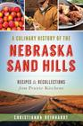 A Culinary History of the Nebraska Sand Hills: Recipes & Recollections from Prairie Kitchens (American Palate) Cover Image