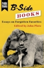 B-Side Books: Essays on Forgotten Favorites Cover Image