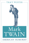 Mark Twain, American Humorist (Mark Twain and His Circle #1) Cover Image