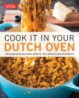 Cook It in Your Dutch Oven: 150 Foolproof Recipes Tailor-Made for Your Kitchen's Most Versatile Pot Cover Image