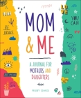 Mom & Me: A Journal for Mothers and Daughters Cover Image