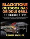 Blackstone Outdoor Gas Griddle Grill Cookbook 999: The Ultimate Guide with 999-Day Simple Scrumptious Griddle Grilling Recipes Made By Your Blackstone Cover Image