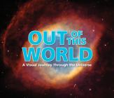 Out of This World: A Visual Journey Through the Universe Cover Image