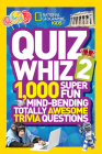 National Geographic Kids Quiz Whiz 2: 1,000 Super Fun Mind-bending Totally Awesome Trivia Questions Cover Image
