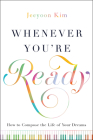 Whenever You're Ready: How to Compose the Life of Your Dreams Cover Image