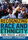 Recognizing Race and Ethnicity: Power, Privilege, and Inequality Cover Image