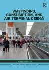 Wayfinding, Consumption, and Air Terminal Design Cover Image
