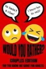 Would You Rather Couples Edition (Do You Know Me Game For Adults): Fun Conversation Starters And Relationship Questions (Romantic Love Edition) Valent Cover Image