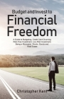 Budget and Invest to Financial Freedom: A Guide to Budgeting, Credit Card Churning, Risk-Free Investment, Low-Risk Investment, Being a Minimalist, Sto Cover Image