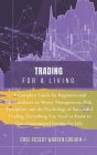 Trading for a Living: A Complete Guide for Beginners and Intermediates on Money Management, Risk, Discipline, and the Psychology of Successf Cover Image