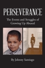 Perseverance: The Events and Struggles of Growing Up Abused Cover Image