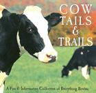 Cow Tails & Trails: A Fun & Informative Collection of Everything Bovine Cover Image