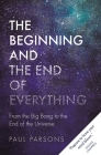 The Beginning and the End of Everything: From the Big Bang to the End of the Universe Cover Image