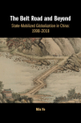 The Belt Road and Beyond: State-Mobilized Globalization in China: 1998-2018 Cover Image