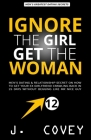 Ignore the Girl, Get the Woman: Men's Dating & Relationship Secret on How to Get Your Ex-Girlfriend Crawling Back in 25 Days Without Begging Like Mr N Cover Image