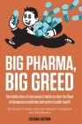 Big Pharma, Big Greed (Second Edition): The Inside Story of One Lawyer's Battle to Stem the Flood of Dangerous Medicines and Protect Public Health Cover Image