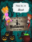 Sketch Book: Halloween - Sketchbook - Scetchpad for Drawing or Doodling - Notebook Pad for Creative Artists - Cute Kids Trick or Tr Cover Image