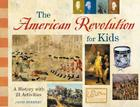 The American Revolution for Kids: A History with 21 Activities (For Kids series #11) Cover Image