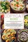 Copycat Recipes: 2 Books in 1 Ultimate Copycat Cookbook to Make the Most Delicious and Popular Recipes at Home. Step by Step Guide for Cover Image