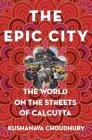 The Epic City: The World on the Streets of Calcutta Cover Image