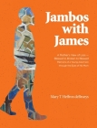 Jambos With James: A Mother's View of Loss - Blessed to Broken to Blessed Memoirs of a Young Adult Son through the Eyes of His Mom Cover Image