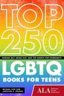 Top 250 LGBTQ Books for Teens: Coming Out, Being Out, and the Search for Community Cover Image