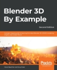 Blender 3D By Example.: A project-based guide to learning the latest Blender 3D, EEVEE rendering engine, and Grease Pencil Cover Image