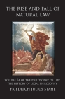 The Rise and Fall of Natural Law: Volume 1A of the Philosophy of Law: The History of Legal Philosophy Cover Image