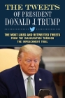 The Tweets of President Donald J. Trump: The Most Liked and Retweeted Tweets from the Inauguration through the Impeachment Trial Cover Image