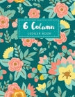 6 Column Ledger Book: Elegant Flowers Cover - Simple Accounting Book for Bookkeeping and Expense Tracking Notebook Business Ledgers Record B Cover Image